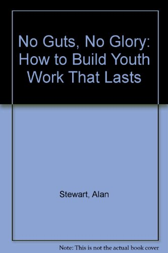 9781875245109: No Guts, No Glory: How to Build Youth Work That Lasts