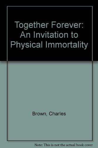 9781875281039: Together Forever: An Invitation to be Physically Immortal