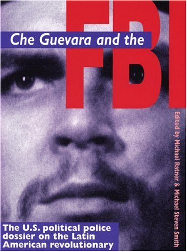 Che Guevara and the FBI : The: Michael Smith; Michael