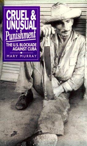 9781875284788: Cruel and Unusual Punishment: The U.S. Blockade Against Cuba