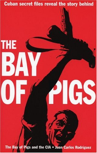9781875284986: The Bay of Pigs and the CIA: By Juan Carlos Rodriguez ; Translated by Mary Todd