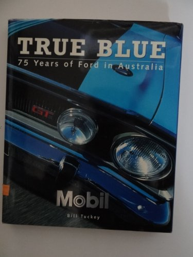 9781875359721: True Blue: 75 Years of Ford in Australia