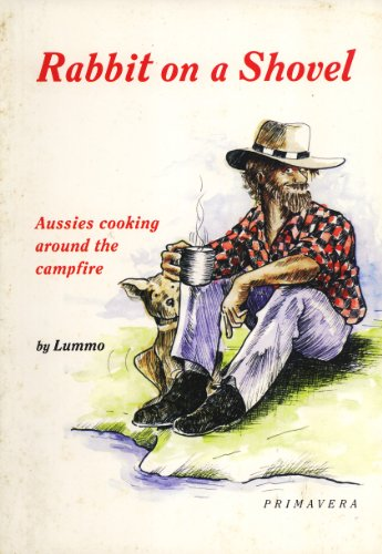 Rabbit on a Shovel: Aussies Cooking Around the Campfire.: Lummis, Herb