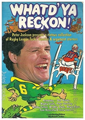 WHATD'YA RECKON! Peter Jackson Presents a Riotous Collection of Rugby League Facts, Funnies and A...