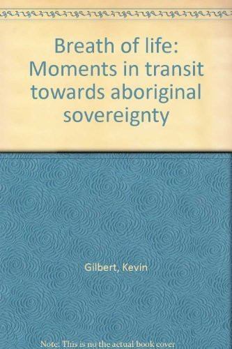 Breath of life: Moments in transit towards aboriginal sovereignty (9781875526352) by Gilbert, Kevin