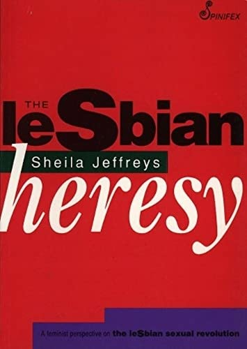 9781875559176: The Lesbian Heresy: A Feminist Perspective on the Lesbian Sexual Revolution