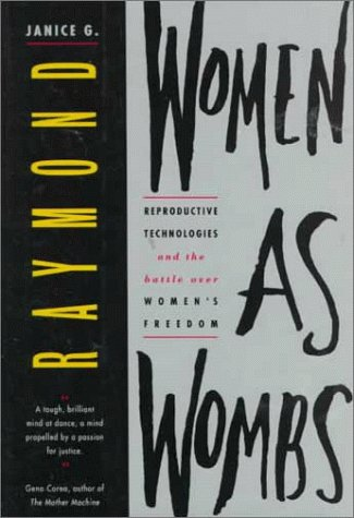 Women As Wombs: Reproductive Technologies and the Battle over Women's Freedom: Raymond, Janice...