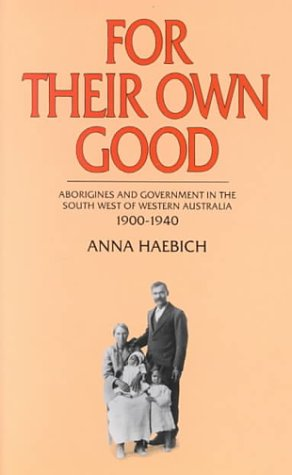 For Their Own Good - Aborigines and Government in the South West of Western Australia 1900-1940 (9781875560141) by Anna Haebich