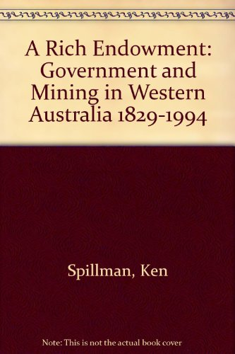 A Rich Endowment: Government & Mining in Western Australia, 1829-1994