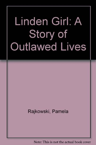 Linden Girl: A Story of Outlawed Lives: Pamela Rajkowski