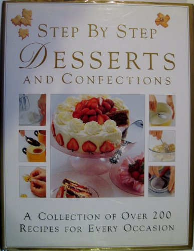 9781875566211: Step By Step Desserts and Confections: A Collection of Over 200 Recipes for Every Occasion