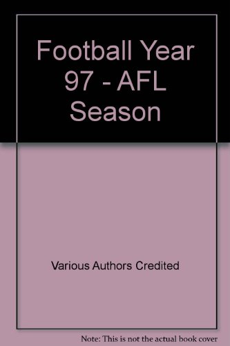 Football Year 97 - AFL Season: Various Authors Credited