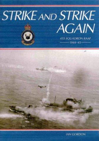 Strike and Strike Again. 455 Squadron RAAF 1944-45.: Gordon, Ian.