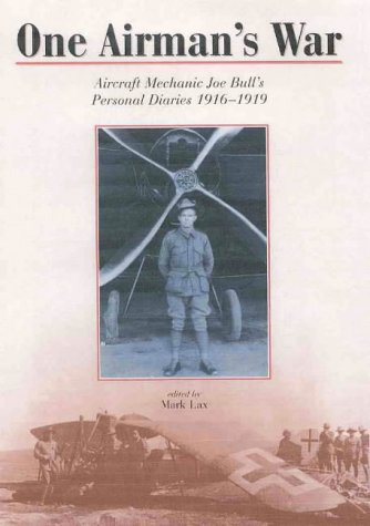 One Airman's War: Aircraft Mechanic Joe Bull's Personal Diaries, 1916-1919: Bull, Joseph,...