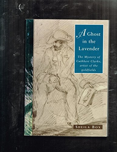 Ghost in the Lavender: The Mystery of Cuthbert Clarke 1818-1863: Box, Shelia