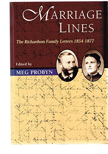 Marriage Lines: Richardson Family Letters 1854-1877: Probyn, Meg [Editor]