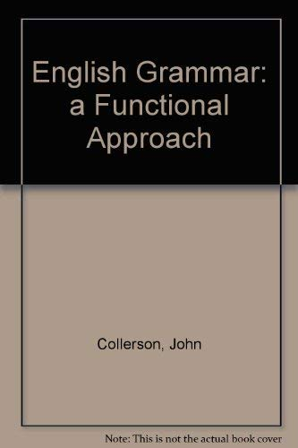 English Grammar: A Functional Approach: Collerson, John