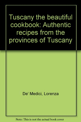 9781875628049: Tuscany the beautiful cookbook: Authentic recipes from the provinces of Tuscany