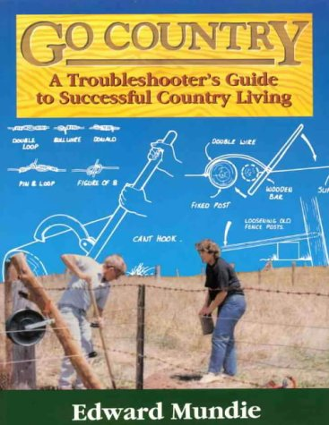 Go Country: A Troubleshooter's Guide to Successful Country Living: Edward Mundie