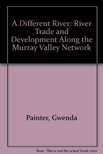 A different river: River trade and development along the Murray Valley network: Gwenda Painter