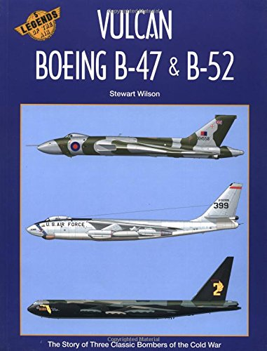 Vulcan, Boeing B-47 & B-52: The Story of Three Classic Bombers of the Cold War (Legends of the ...