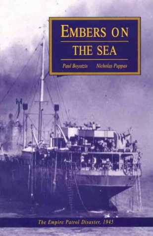 Embers on the Sea: The Empire Patrol Disaster, 1945: Pappas, Nicholas, Boyatzis, Paul