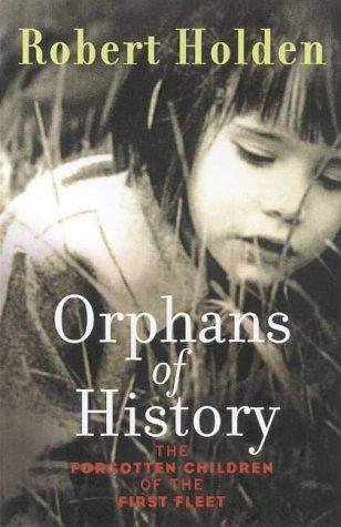 9781875847082: Orphans of History: the Forgotten Children of the First Fleet: The Forgotten Children of the First Fleet