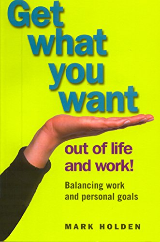 Get What You want out of Life and Work!: Mark Holden