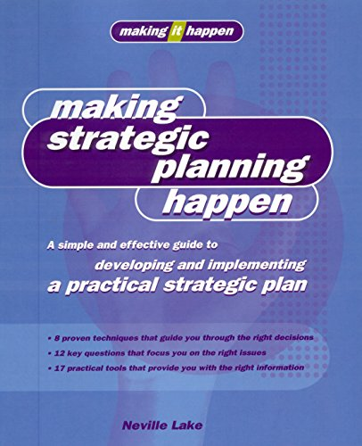 Making Strategic Planning Happen: A simple and effective guide to developing and implementing a ...