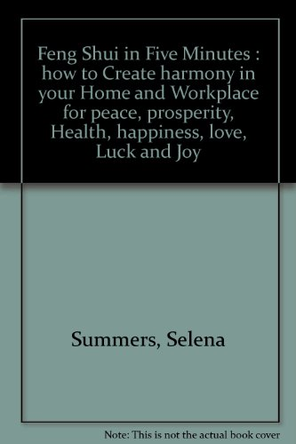 9781875894062: Feng Shui in Five Minutes: how to Create harmony in your Home and Workplace for peace, prosperity, Health, happiness, love, Luck and Joy