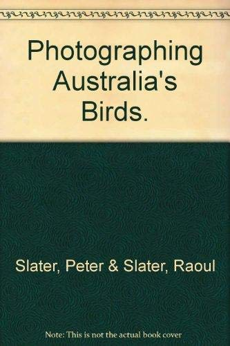 Photographing Australia's Birds: Peter; Slater, Raoul