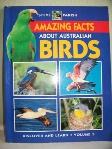 Amazing Facts about Australian Birds: Parish, Steve {Photography By} with Pat Slater {Text By}