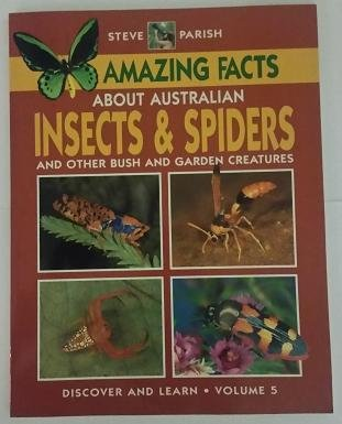 Amazing Facts about Australian Insects and Spiders and Other Bush and Garden Creatures (Discover ...