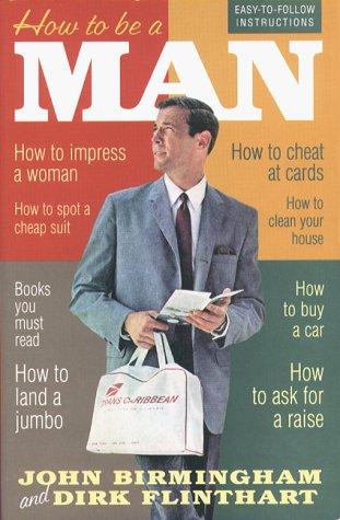 How to Be a Man: Birmingham, John, Flinthart, Dirk, Dirk Flinthart
