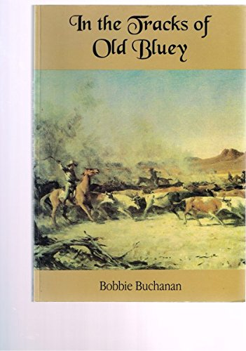 In the Tracks of Old Bluey : The Life Story of Nat Buchanan: Buchanan, Bobbie