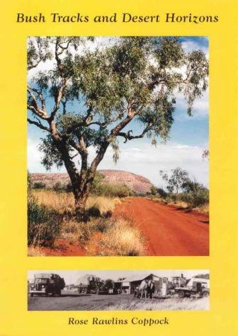 Bush Tracks and Desert Horizons: The Story: Coppock, Rose Rawlins