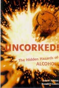 Uncorked! The hidden hazards of alcohol: Ashton, John F;