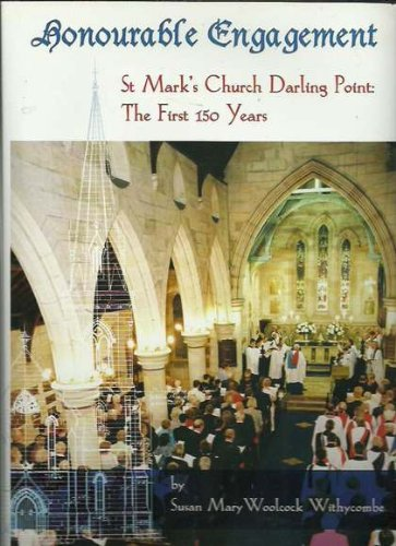 Honourable Engagement. St Mark's Church, Darling Point: The First 150 Years.: SUSAN MARY ...