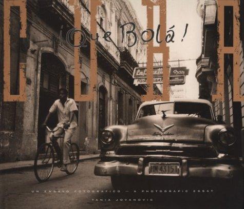 Que Bola!: Un Ensayo Fotografico/Cuba Que Bola': A Photographic Essay: Jovanovic, Tania {...