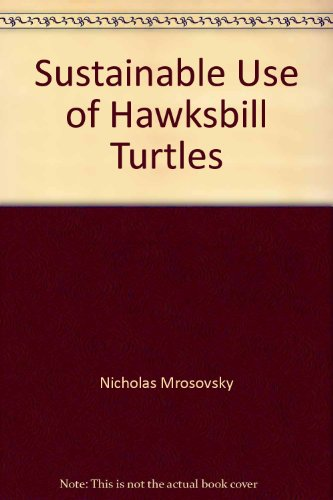 Sustainable Use of Hawksbill Turtles: Contemporary Issues in Conservation: Mrosovsky, N.