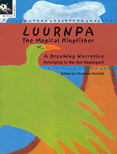 9781876288242: Luurnpa: The Magical Kingfisher - A Dreaming Narrative Belonging to Bai Bai Napangarti