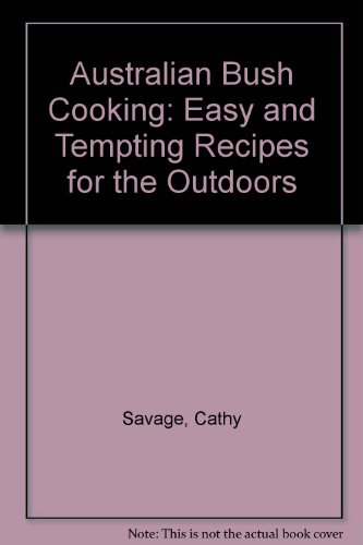 Australian Bush Cooking: Easy and Tempting Recipes: Savage, Cathy; Lewis,