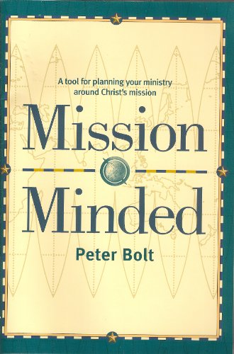 Mission Minded: A Tool for Planning Your Ministry Around Christ's Mission (1876326204) by Peter Bolt