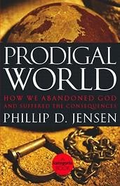 9781876326708: Prodigal World: How We Abandoned God and Suffered the Consequences