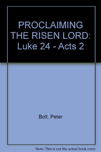 PROCLAIMING THE RISEN LORD: Luke 24 - Acts 2 (1876326980) by Peter Bolt