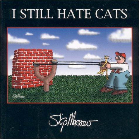 I Still Hate Cats [signed]: Morrow, Skip
