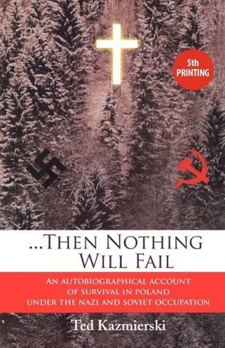 9781876329655: ...Then Nothing Will Fail - an autobiographical account of survival in Poland under the Nazi and Soviet occupation