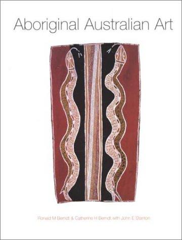 Aboriginal Australian Art: Berndt, Ronald; Stanton, John; Berndt, Catherine