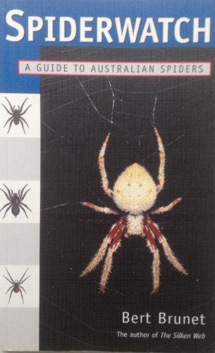 Spiderwatch: Guide to Australian Spiders: Bert Simon-Brunet
