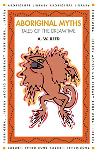 Aboriginal Myths: Tales Of The Dreamtime: Reed, Alexander Wyclif,